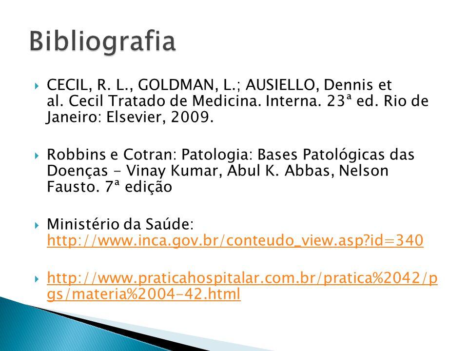 Bibliografia CECIL, R. L., GOLDMAN, L.; AUSIELLO, Dennis et al. Cecil Tratado de Medicina. Interna. 23ª ed. Rio de Janeiro: Elsevier, 2009.
