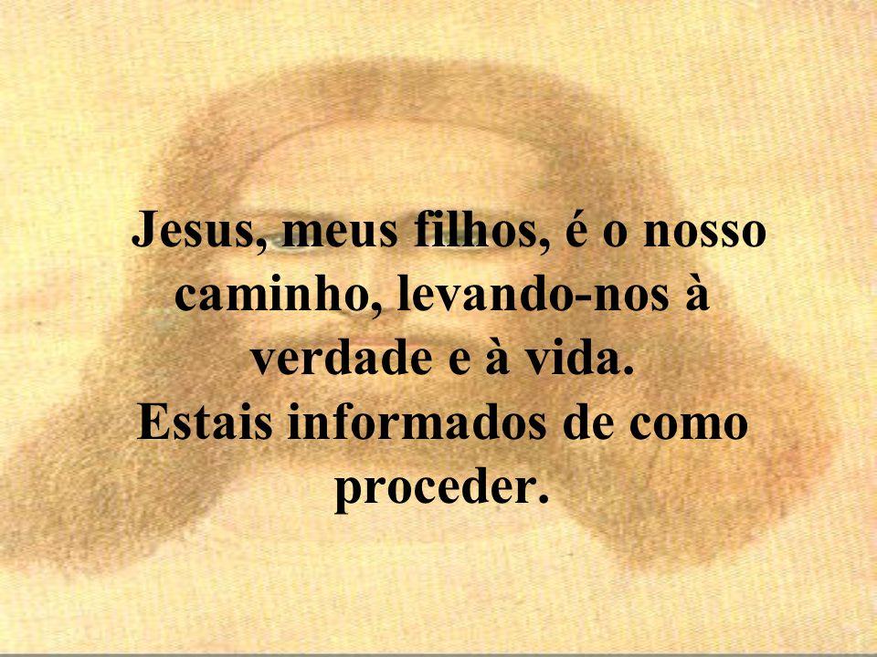 Jesus, meus filhos, é o nosso caminho, levando-nos à verdade e à vida