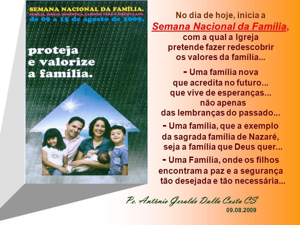 - Uma família nova que acredita no futuro... que vive de esperanças...