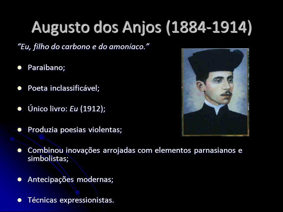 Augusto dos Anjos (1884-1914) Eu, filho do carbono e do amoníaco.