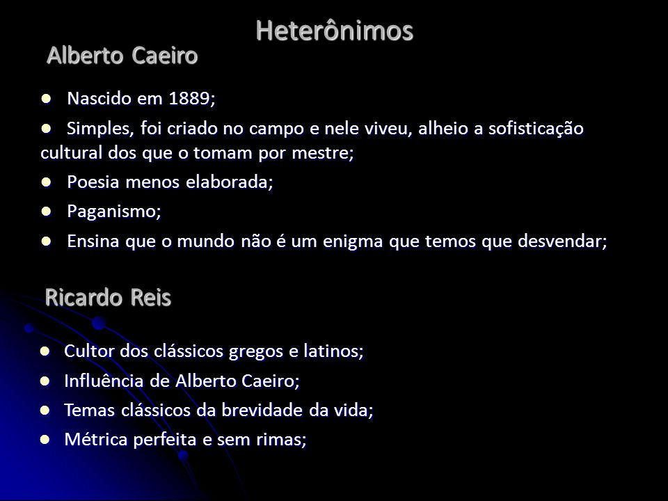 Heterônimos Alberto Caeiro Ricardo Reis Nascido em 1889;