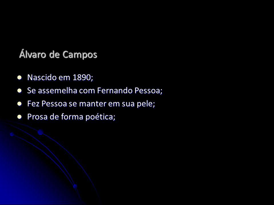 Álvaro de Campos Nascido em 1890; Se assemelha com Fernando Pessoa;