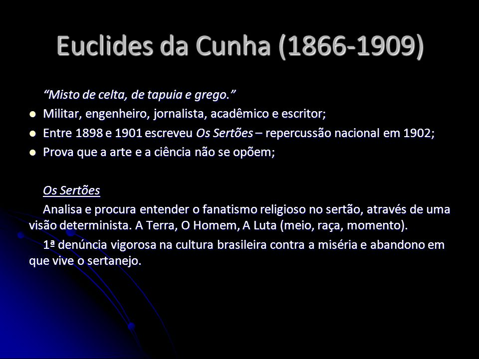 Euclides da Cunha (1866-1909) Misto de celta, de tapuia e grego.
