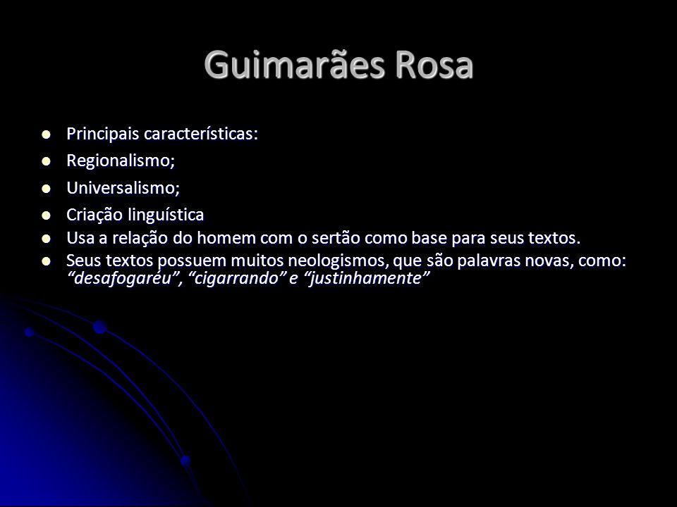 Guimarães Rosa Principais características: Regionalismo;