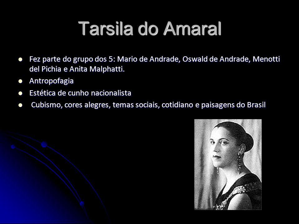 Tarsila do Amaral Fez parte do grupo dos 5: Mario de Andrade, Oswald de Andrade, Menotti del Pichia e Anita Malphatti.