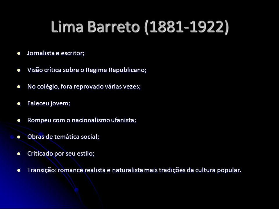 Lima Barreto (1881-1922) Jornalista e escritor;