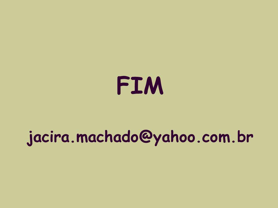 FIM jacira.machado@yahoo.com.br