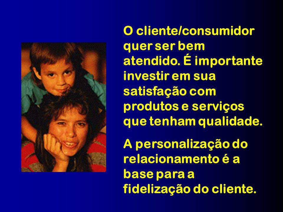 O cliente/consumidor quer ser bem atendido