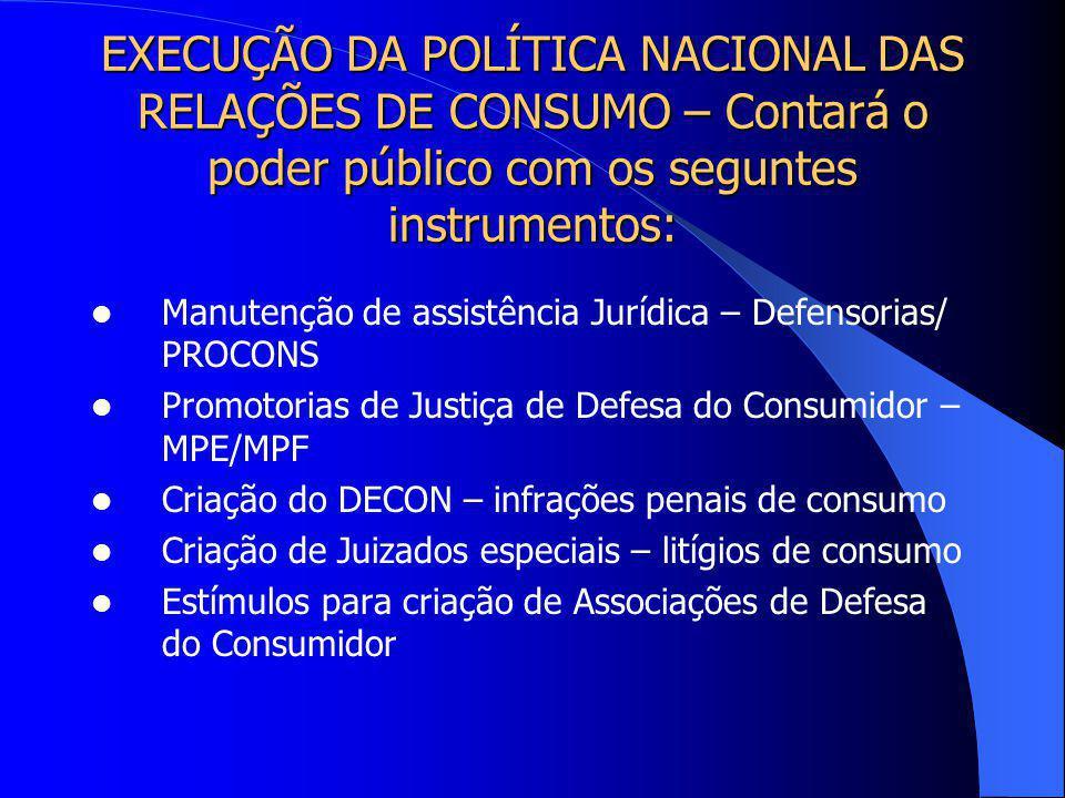 EXECUÇÃO DA POLÍTICA NACIONAL DAS RELAÇÕES DE CONSUMO – Contará o poder público com os seguntes instrumentos: