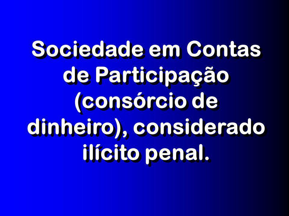 Sociedade em Contas de Participação (consórcio de dinheiro), considerado ilícito penal.