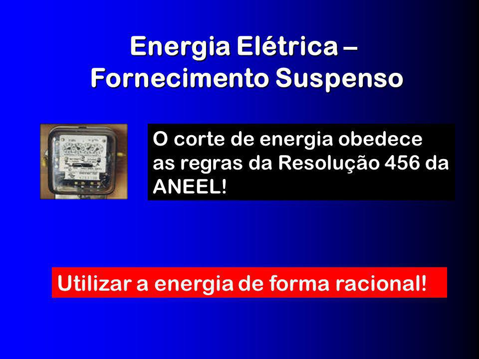 Energia Elétrica – Fornecimento Suspenso