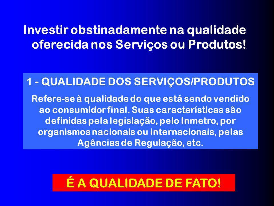 1 - QUALIDADE DOS SERVIÇOS/PRODUTOS