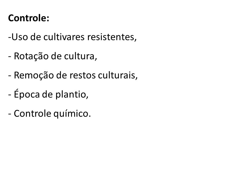 Controle: Uso de cultivares resistentes, Rotação de cultura, Remoção de restos culturais, Época de plantio,