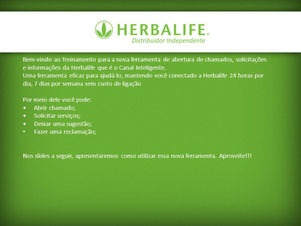 Bem-vindo ao Treinamento para a nova ferramenta de abertura de chamados, solicitações e informações da Herbalife que é o Canal Inteligente.