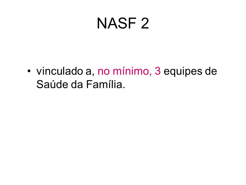 NASF 2 vinculado a, no mínimo, 3 equipes de Saúde da Família.