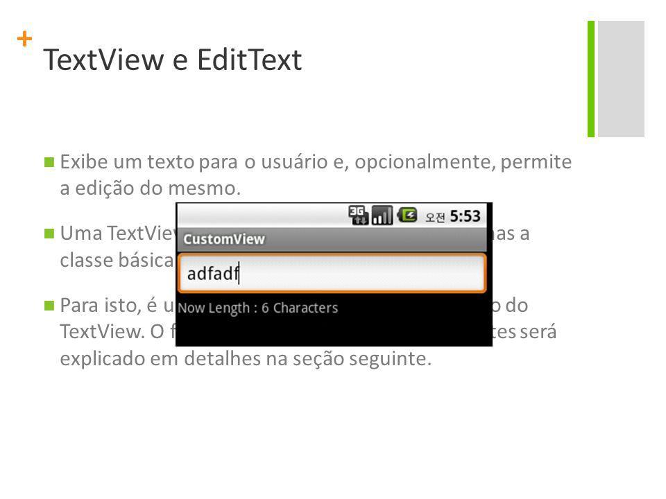 TextView e EditText Exibe um texto para o usuário e, opcionalmente, permite a edição do mesmo.