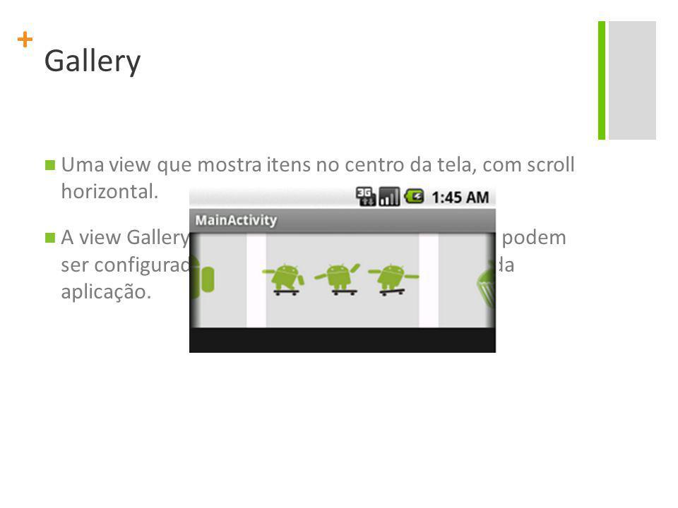 Gallery Uma view que mostra itens no centro da tela, com scroll horizontal.
