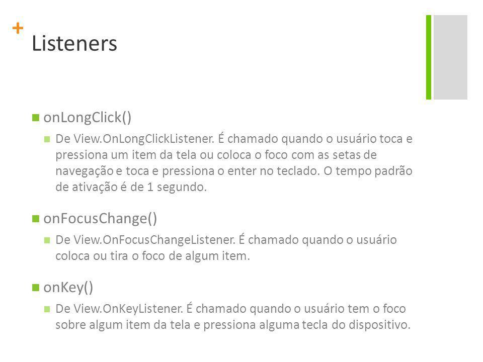 Listeners onLongClick() onFocusChange() onKey()