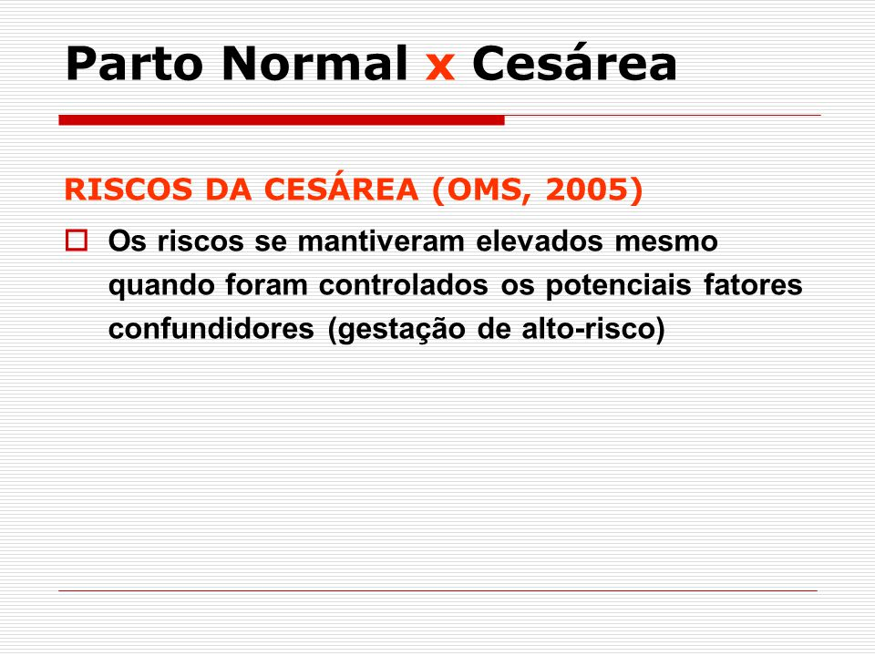 Parto Normal x Cesárea RISCOS DA CESÁREA (OMS, 2005)