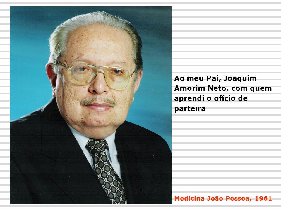 Ao meu Pai, Joaquim Amorim Neto, com quem aprendi o ofício de parteira