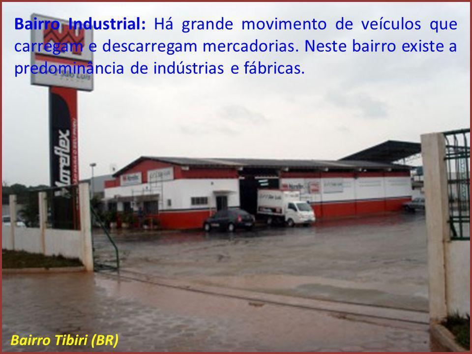 Bairro Industrial: Há grande movimento de veículos que carregam e descarregam mercadorias. Neste bairro existe a predominância de indústrias e fábricas.