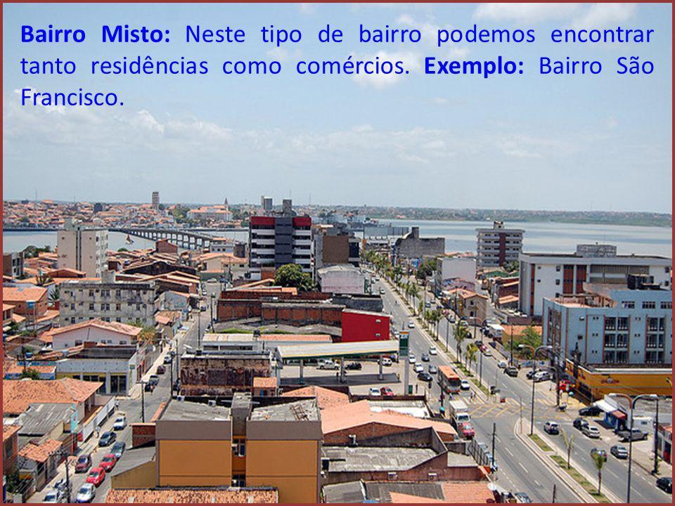 Bairro Misto: Neste tipo de bairro podemos encontrar tanto residências como comércios.