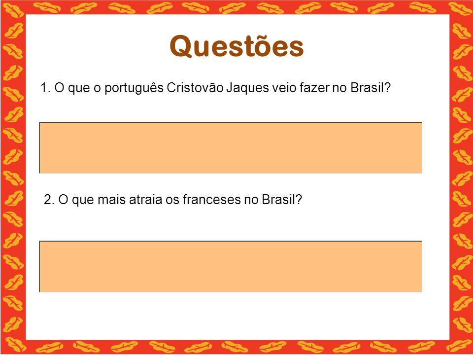 Questões 1. O que o português Cristovão Jaques veio fazer no Brasil