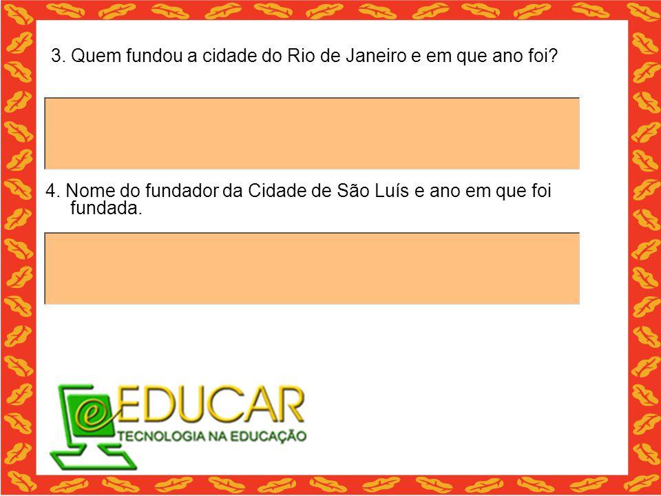3. Quem fundou a cidade do Rio de Janeiro e em que ano foi
