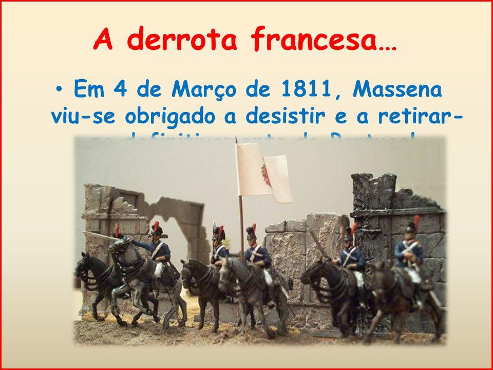 A derrota francesa… Em 4 de Março de 1811, Massena viu-se obrigado a desistir e a retirar-se definitivamente de Portugal.