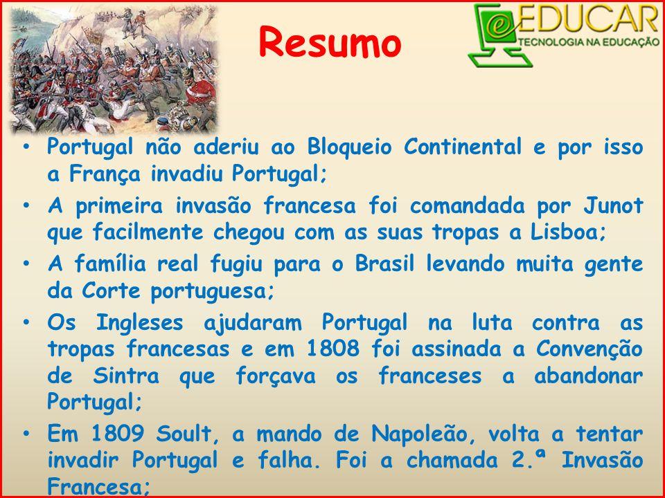 Resumo Portugal não aderiu ao Bloqueio Continental e por isso a França invadiu Portugal;