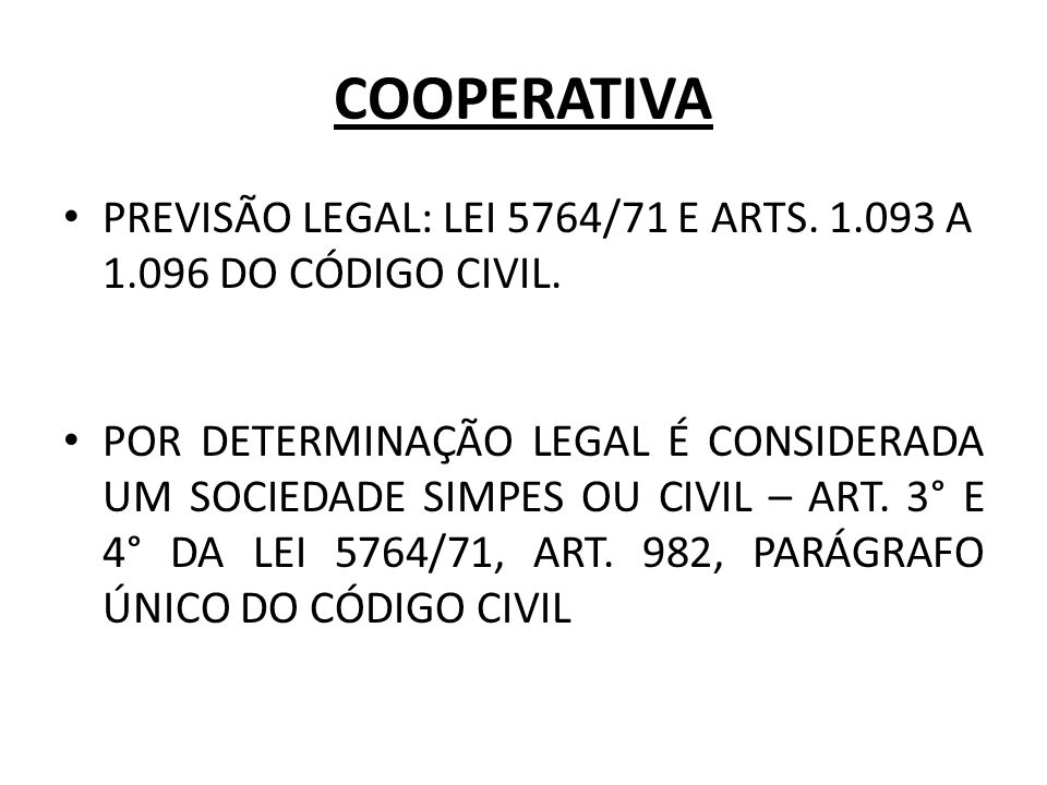 COOPERATIVA PREVISÃO LEGAL: LEI 5764/71 E ARTS. 1.093 A 1.096 DO CÓDIGO CIVIL.
