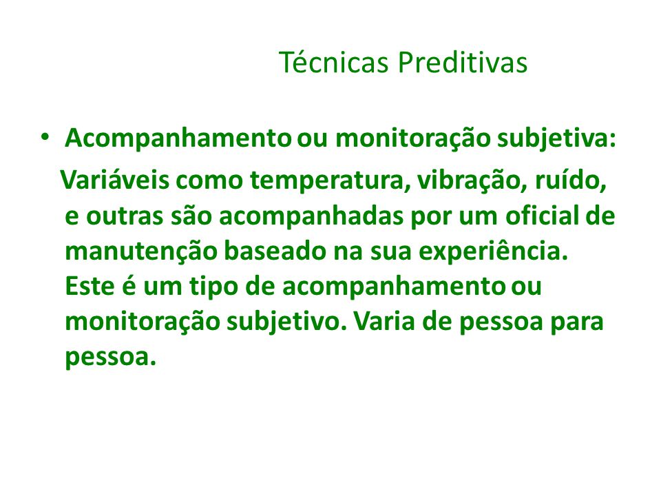 Técnicas Preditivas Acompanhamento ou monitoração subjetiva: