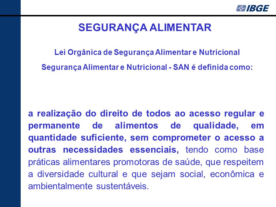 SEGURANÇA ALIMENTAR Lei Orgânica de Segurança Alimentar e Nutricional. Segurança Alimentar e Nutricional - SAN é definida como: