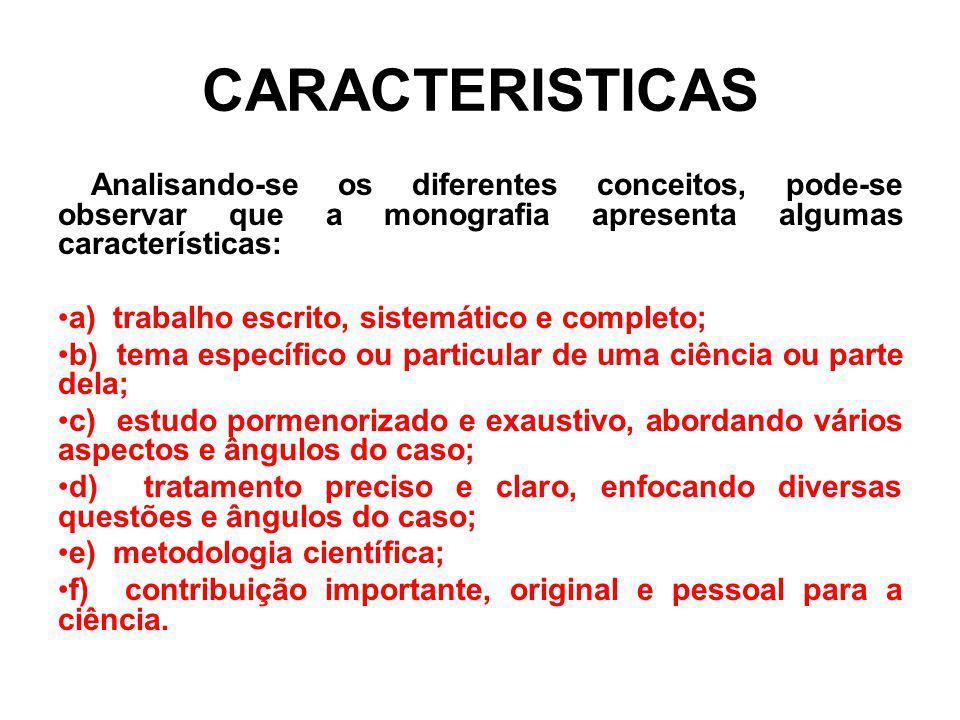 CARACTERISTICAS a) trabalho escrito, sistemático e completo;