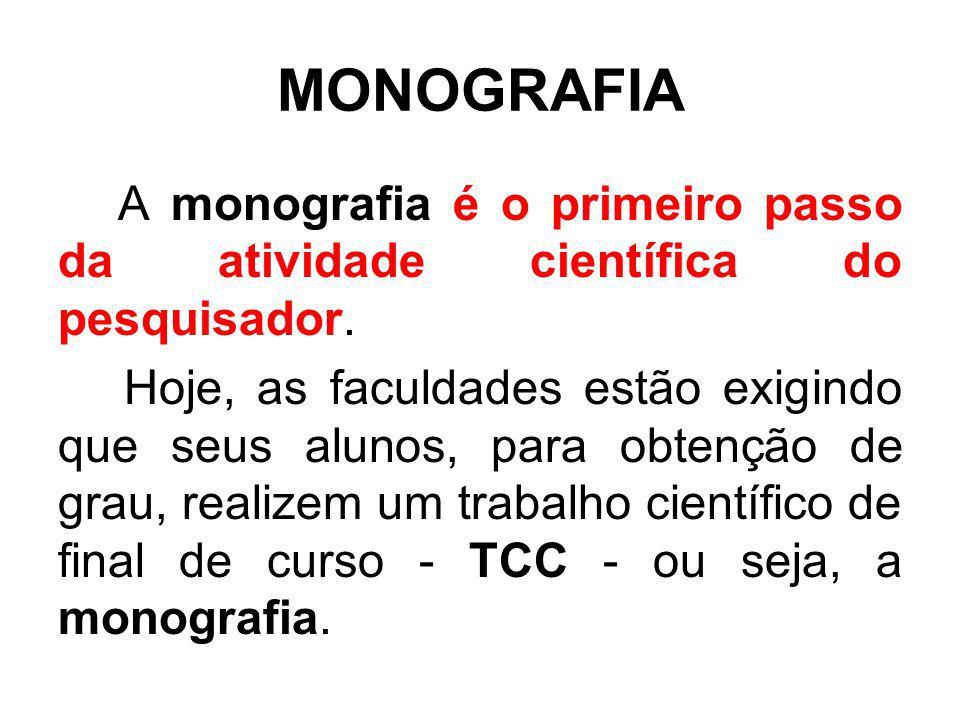 MONOGRAFIA A monografia é o primeiro passo da atividade científica do pesquisador.