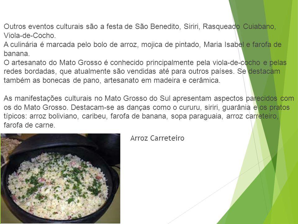 Outros eventos culturais são a festa de São Benedito, Siriri, Rasqueado Cuiabano, Viola-de-Cocho.