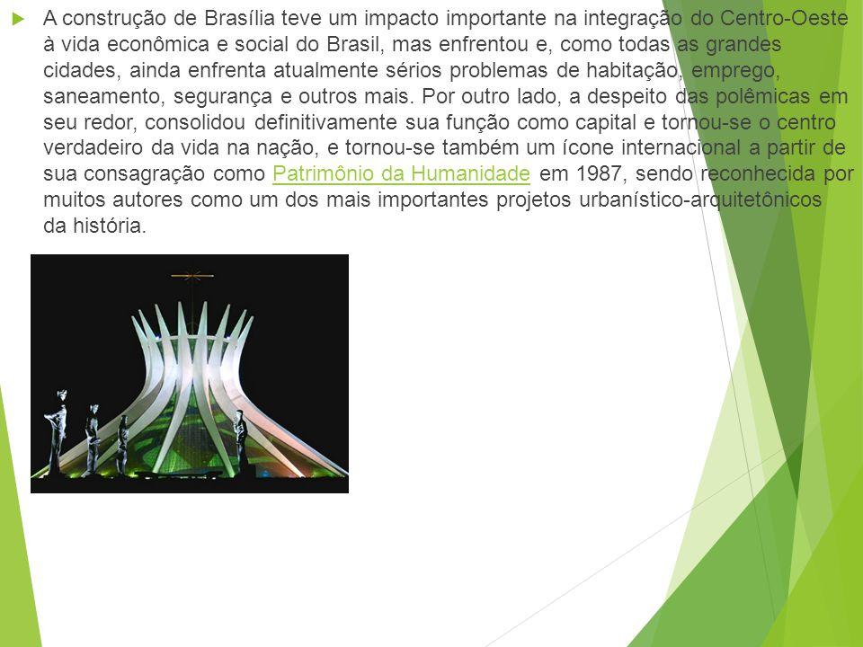 A construção de Brasília teve um impacto importante na integração do Centro-Oeste à vida econômica e social do Brasil, mas enfrentou e, como todas as grandes cidades, ainda enfrenta atualmente sérios problemas de habitação, emprego, saneamento, segurança e outros mais.