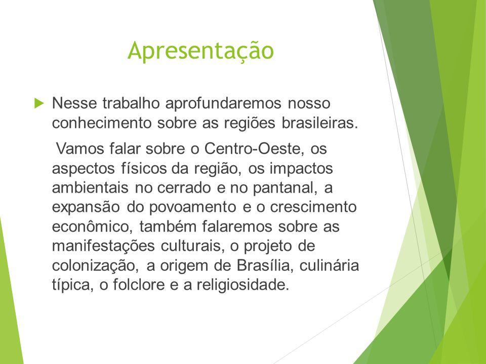 Apresentação Nesse trabalho aprofundaremos nosso conhecimento sobre as regiões brasileiras.