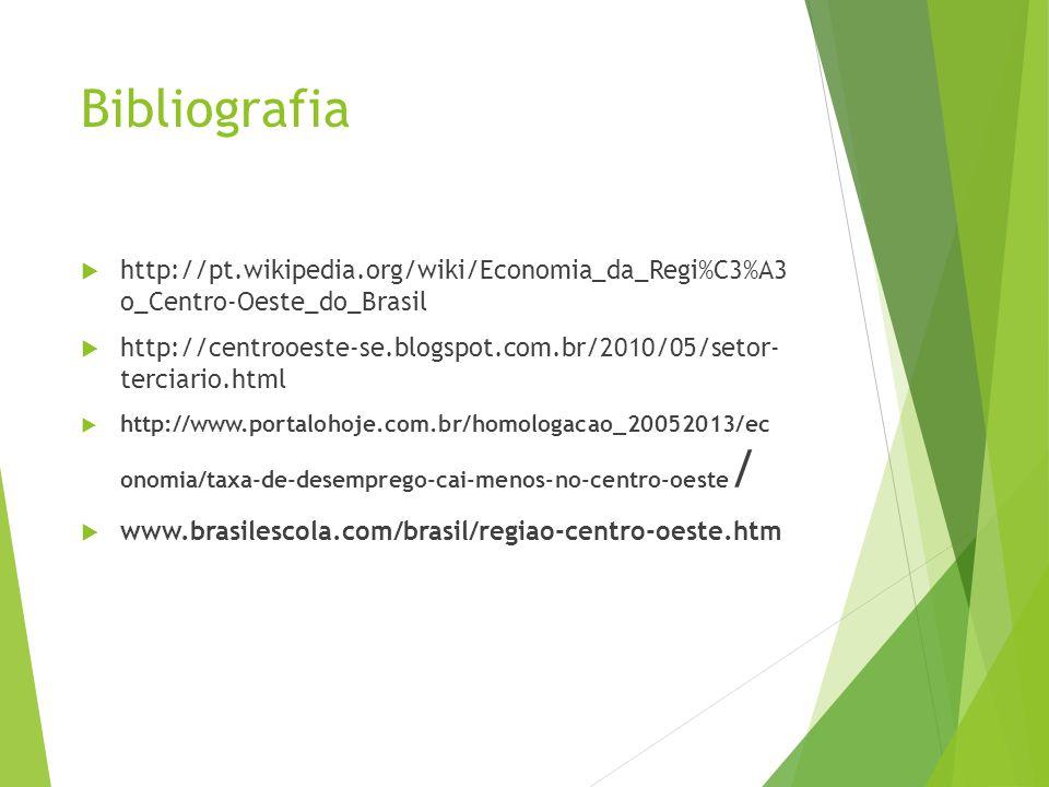Bibliografia http://pt.wikipedia.org/wiki/Economia_da_Regi%C3%A3 o_Centro-Oeste_do_Brasil.