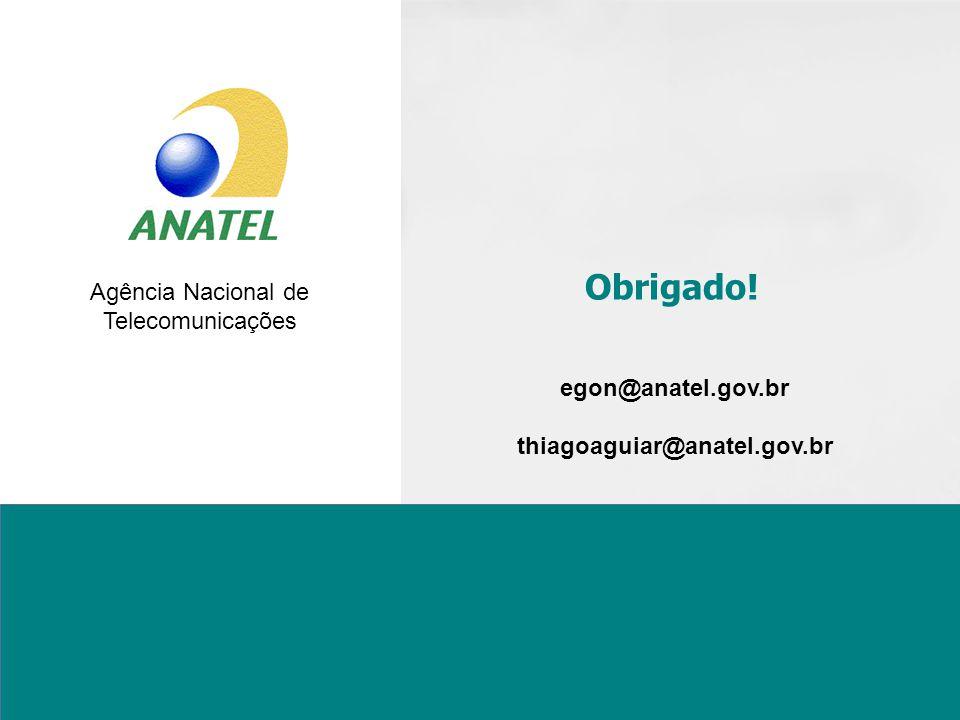 Obrigado! egon@anatel.gov.br thiagoaguiar@anatel.gov.br