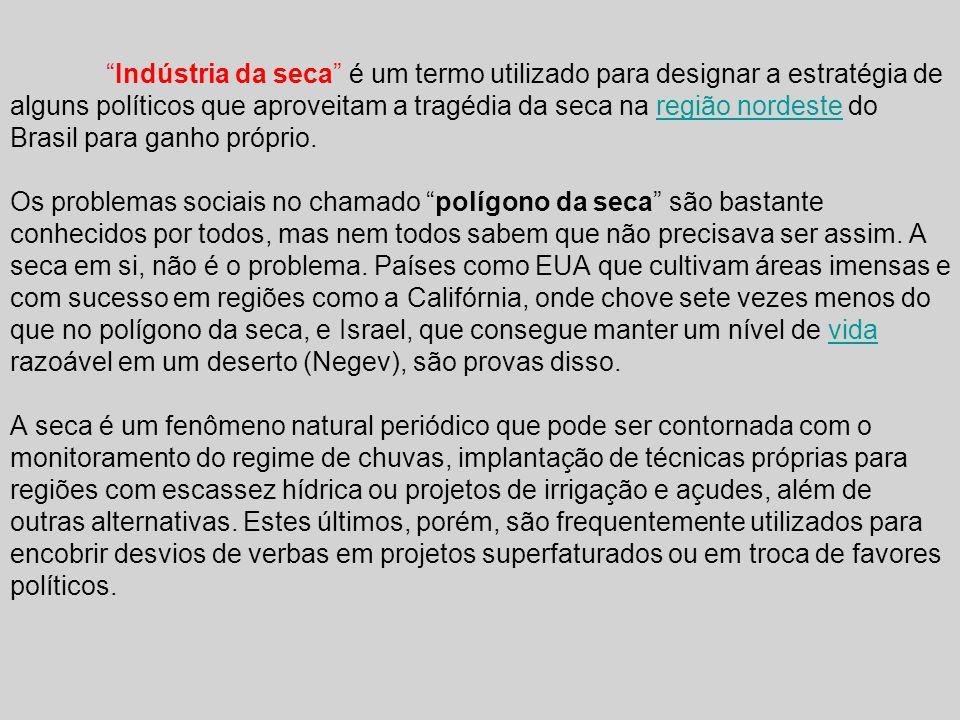 Indústria da seca é um termo utilizado para designar a estratégia de alguns políticos que aproveitam a tragédia da seca na região nordeste do Brasil para ganho próprio.