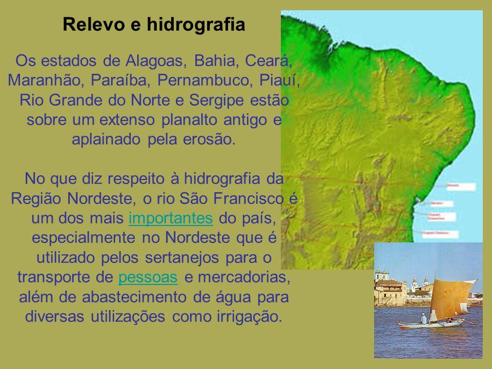 Relevo e hidrografia Os estados de Alagoas, Bahia, Ceará, Maranhão, Paraíba, Pernambuco, Piauí, Rio Grande do Norte e Sergipe estão sobre um extenso planalto antigo e aplainado pela erosão.