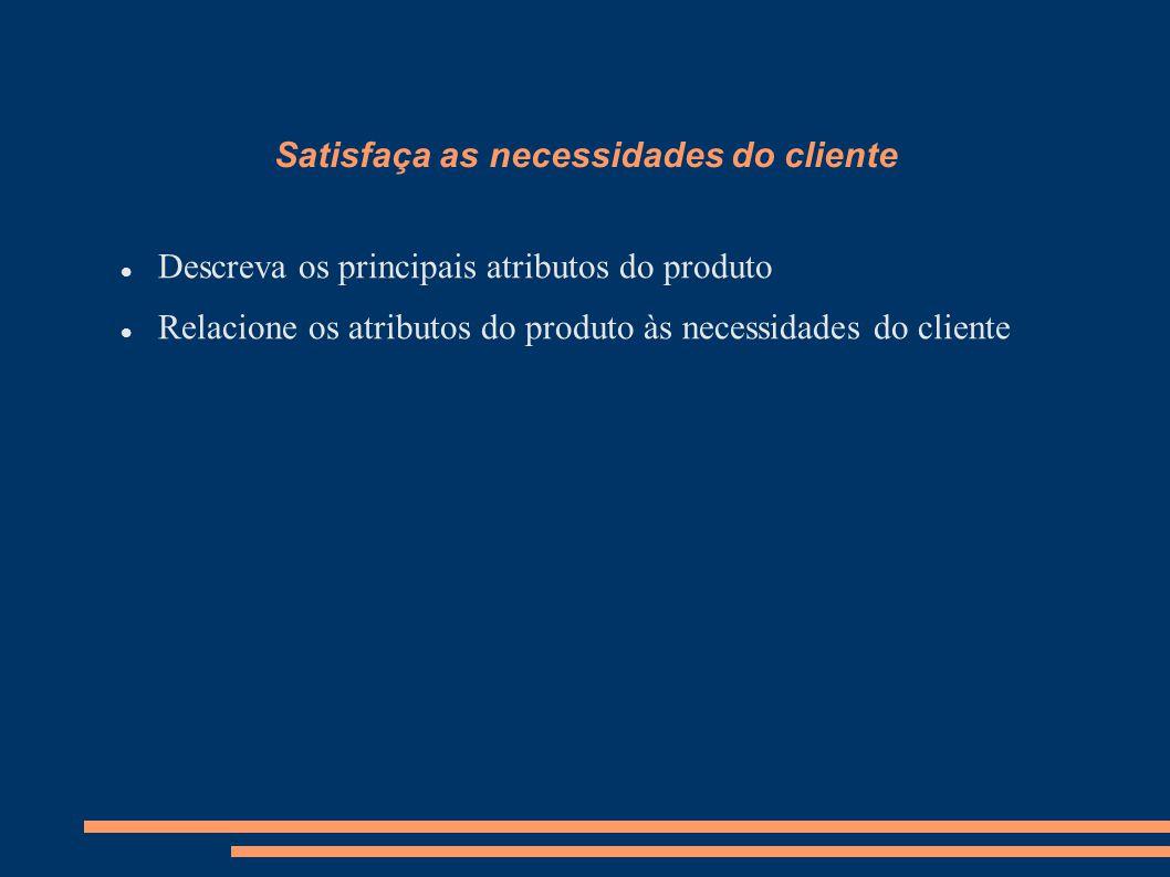 Satisfaça as necessidades do cliente