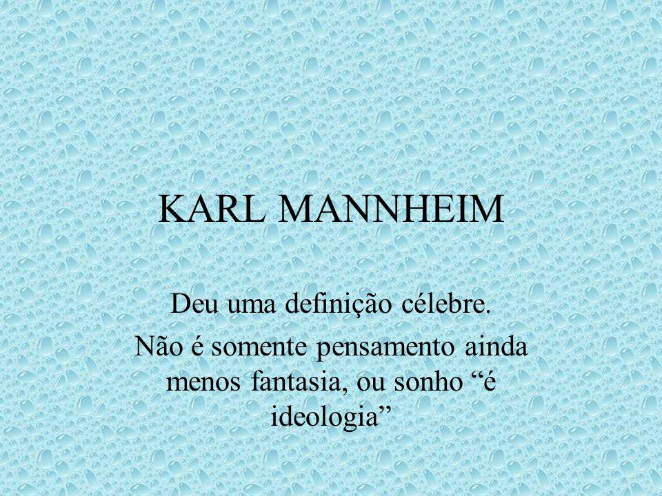 KARL MANNHEIM Deu uma definição célebre.