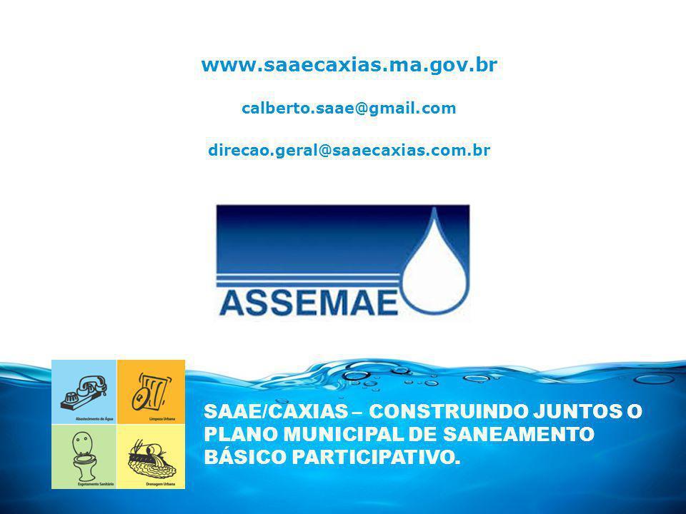 www.saaecaxias.ma.gov.br calberto.saae@gmail.com. direcao.geral@saaecaxias.com.br.