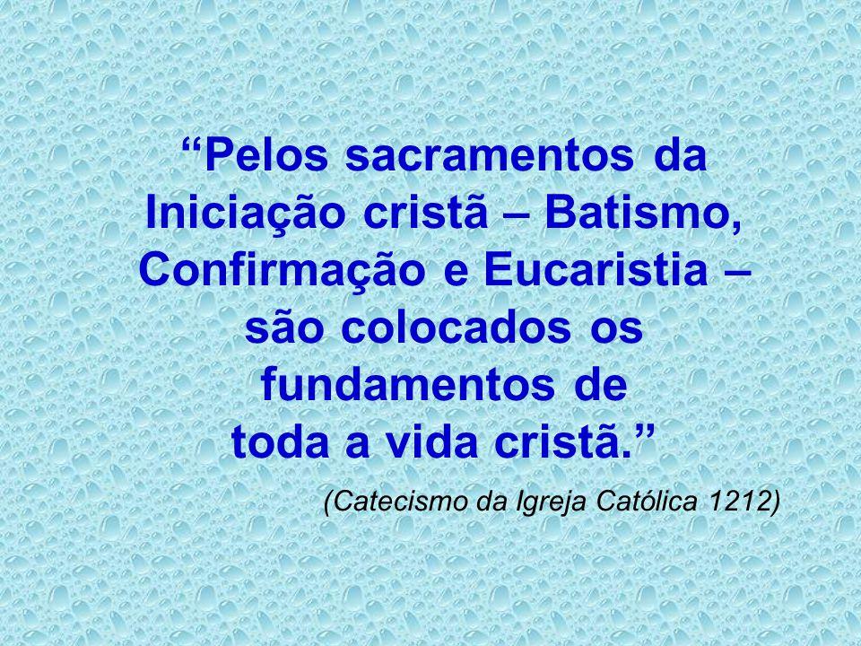Iniciação cristã – Batismo, Confirmação e Eucaristia –