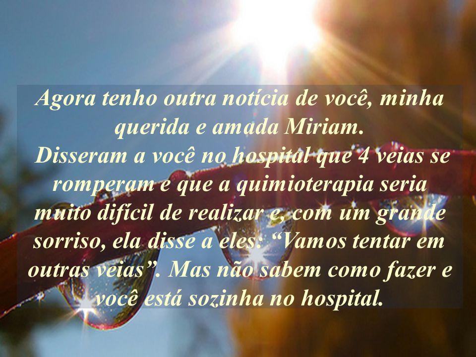 Agora tenho outra notícia de você, minha querida e amada Miriam