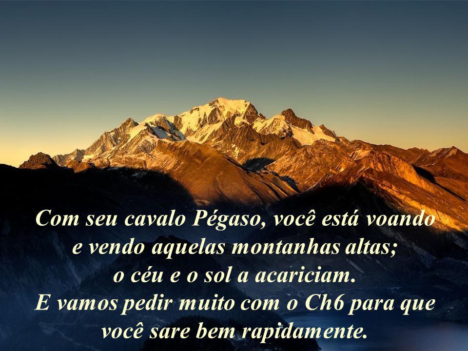 Com seu cavalo Pégaso, você está voando e vendo aquelas montanhas altas; o céu e o sol a acariciam.