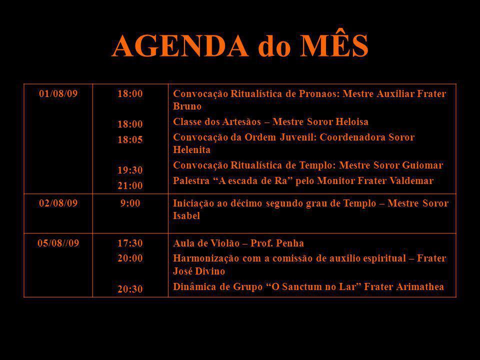 AGENDA do MÊS 01/08/09. 18:00. 18:05. 19:30. 21:00. Convocação Ritualística de Pronaos: Mestre Auxiliar Frater Bruno.