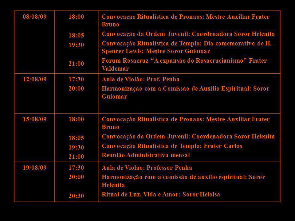 08/08/09 18:00. 18:05. 19:30. 21:00. Convocação Ritualística de Pronaos: Mestre Auxiliar Frater Bruno.